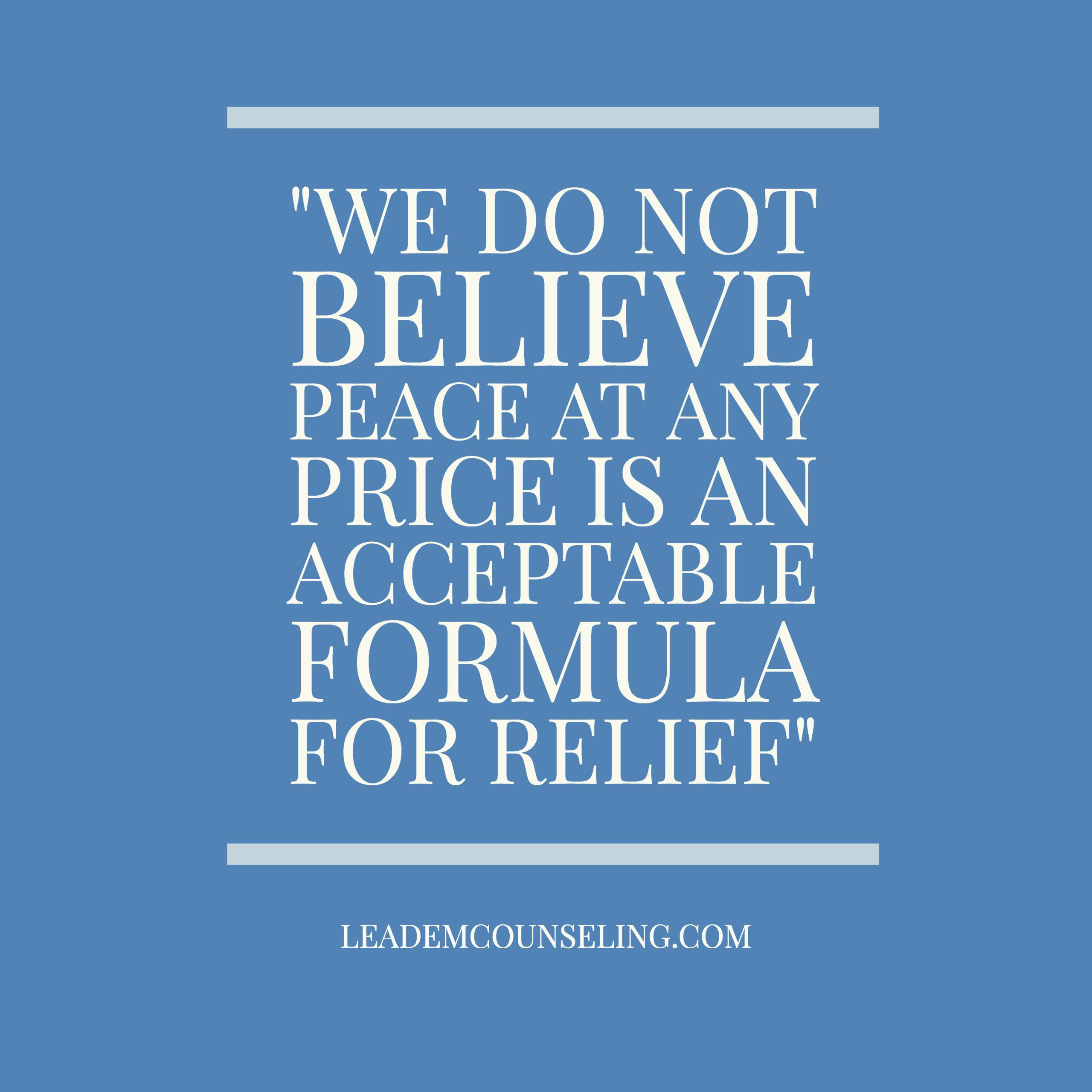 We do not believe peace at any price is an acceptable formula for relief